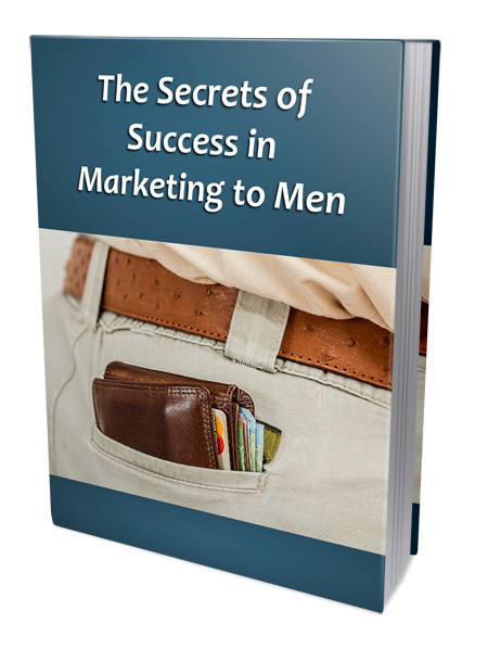 Secrets of Success in Marketing to Men