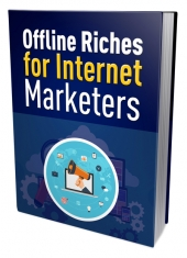 Offline Riches for Internet Marketers Private Label Rights