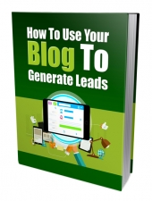 How to Use Your Blog to Generate Leads Private Label Rights