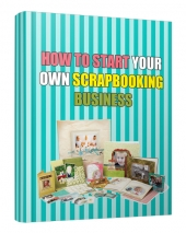 How to Start Your Own ScrapBooking Business Private Label Rights