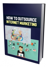 How To Outsource Internet Marketing Private Label Rights