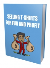 Selling TShirt For Fun and Profit Private Label Rights