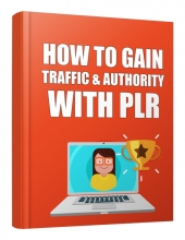 How to Gain Traffic and Authority with PLR Private Label Rights
