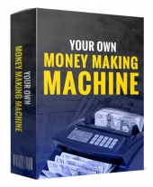 Your Own Money Making Machine Private Label Rights