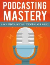 Podcasting Mastery Private Label Rights