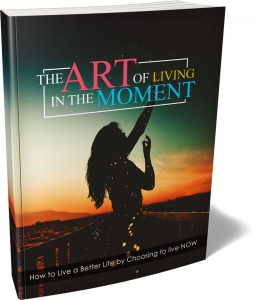The Art Of Living In The Moment - Private Label Rights