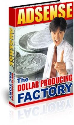 AdSense - The Dollar Producing Factory