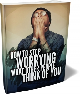 How To Stop Worrying What Other People Think of You - Private Label Rights