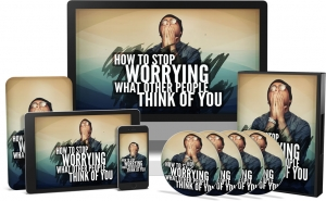 How To Stop Worrying What Other People Think Of You Video Upgrade - Private Label Rights