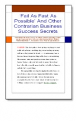 Fail As Fast As Possible And Other Contrarian Business Success Secrets Private Label Rights