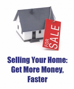 Selling Your Home : Get More Money, Faster