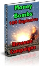 Money Bombs : 100 Explosive Revenue Campaigns! Private Label Rights
