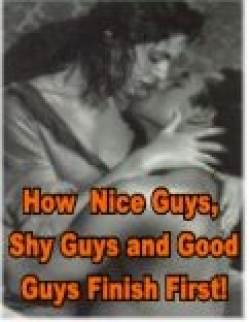 How Nice Guys, Shy Guys And Good Guys Finish First!