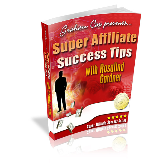 Super Affiliate Success Tips with Rosalind Gardner