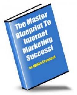 The Master Blueprint To Internet Marketing Success!