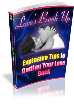 Love's Break Up - Explosive Tips To Getting Your Love Back