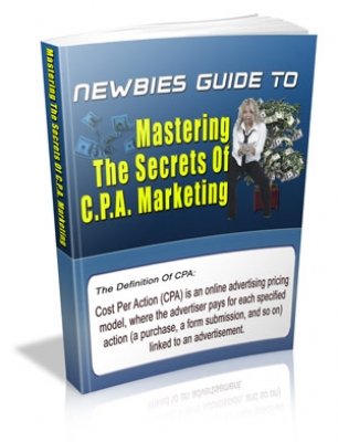 Newbies Guide To Mastering The Secrets Of C.P.A. Marketing
