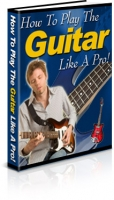 How To Play The Guitar Like A Pro! Private Label Rights