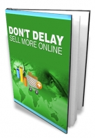 Don't Delay - Sell More Online Private Label Rights