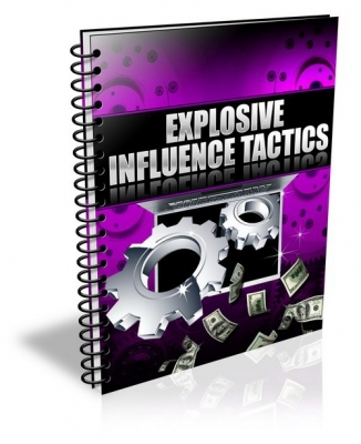 Explosive Influence Tactics