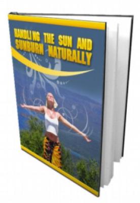 Handling The Sun And Sunburn Naturally