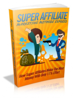 Super Affiliate Marketing Methods Exposed