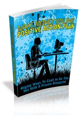 Make Money Online Positive Action Plan