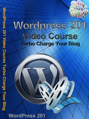 Wordpress 201 Video Course - Turbo Charge Your Blog