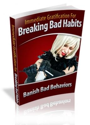 Immediate Gratification For Breaking Bad Habits
