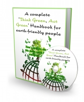 A Complete 'Think Green, Act Green' Handbook For Earth-Friendly People Private Label Rights
