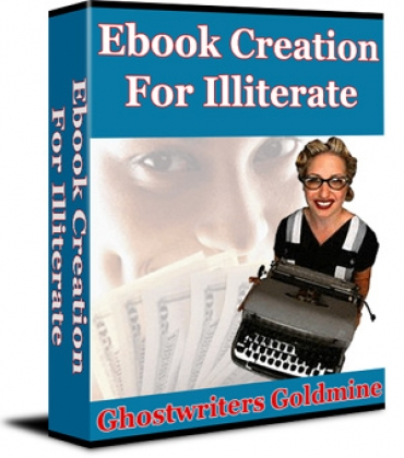 Ebook Creation For Illiterate - Ghostwriters Goldmine