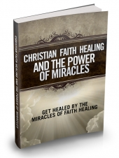 Christian Faith Healing And The Power Of Miracles Private Label Rights