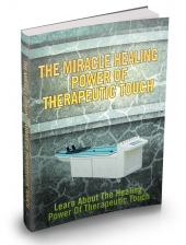 The Miracle Healing Power Of Therapeutic Touch Private Label Rights