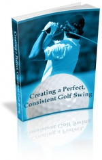 Creating a Perfect, Consistent Golf Swing Private Label Rights