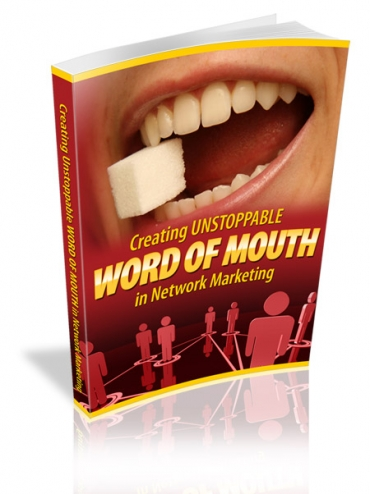 Creating Unstoppable Word Of Mouth In Network Marketing