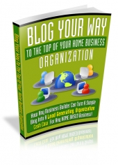 Blog Your Way To The Top Of Your Home Business Organization Private Label Rights