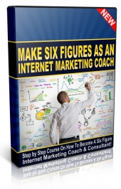Make Six Figures As An Internet Marketing Coach Private Label Rights