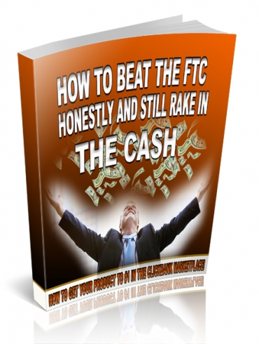 How To Beat The FTC Honestly And Still Rake In The Cash