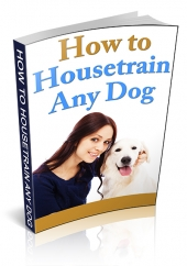 How To Housetrain Any Dog Private Label Rights