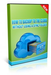 How To Backup To The Cloud Without Using a Sync Folder Private Label Rights
