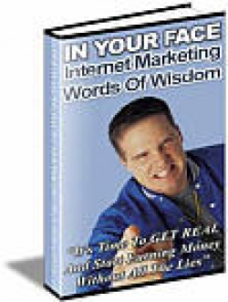 In Your Face Internet Marketing Words Of Wisdom