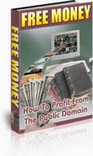 Free Money : How To Profit From The Public Domain Private Label Rights