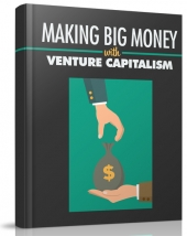Making Big Money with Venture Capitalism Private Label Rights